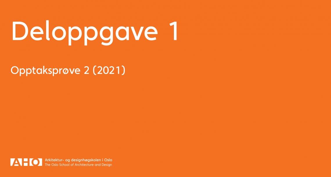 AHO Opptaksprøve 2, Deloppgave 1 (2021)